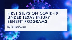 First Steps on COVID-19 under Texas Injury Benefit Programs